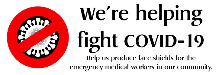 We're helping fight COVID-19. Help us produce face shields for the emergency medical workers in our community.